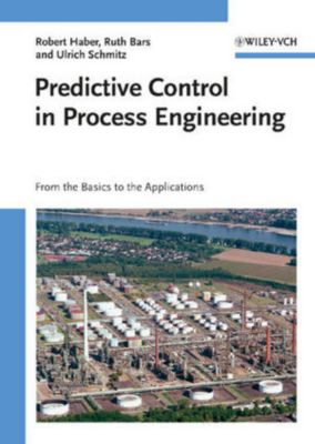 Predictive Control in Process Engineering, Robert Haber, Ruth Bars, Ulrich Schmitz