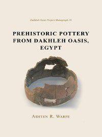 Prehistoric Pottery from Dakhleh Oasis, Egypt, Ashton R. Warfe