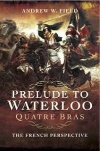 Prelude to Waterloo, Andrew Field