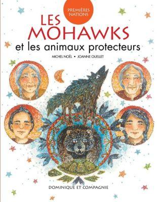 Premières Nations: Les Mohawks et les animaux protecteurs, Michel Noël