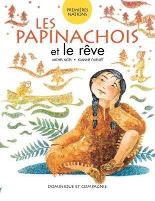Premières Nations: Les Papinachois et le rêve, Michel Noël