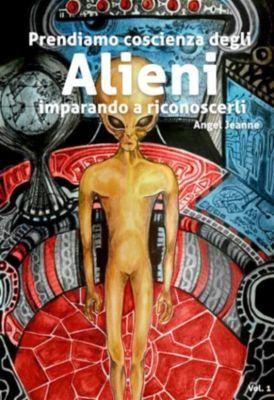 Prendiamo Coscienza degli ALIENI, imparando a riconoscerli - Vol. 1, Angel Jeanne