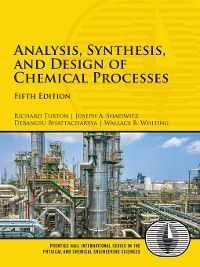 Prentice Hall International in the Physical and Chemical Engineering Sciences: Analysis, Synthesis and Design of Chemical Processes, Richard Turton, Joseph A. Shaeiwitz, Wallace B. Whiting, Debangsu Bhattacharyya
