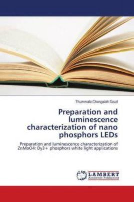 Preparation and luminescence characterization of nano phosphors LEDs, Thummala Chengaiah Goud