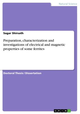 Preparation, characterization and investigations of electrical and magnetic properties of some ferrites, Sagar Shirsath