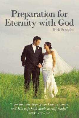 Preparation for Eternity with God, Rick Streight