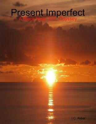 Present Imperfect; A Black Male, EFL Odyssey, I.C. Akbar