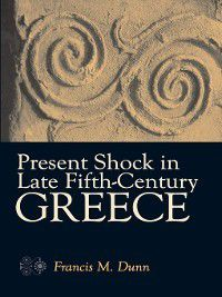 Present Shock in Late Fifth-Century Greece, Francis Dunn
