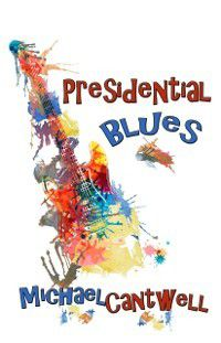 Presidential Blues, Michael Cantwell