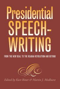 Presidential Rhetoric and Political Communication: Presidential Speechwriting