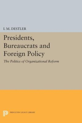 Presidents, Bureaucrats and Foreign Policy, I. M. Destler