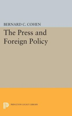 Press and Foreign Policy, Bernard Cecil Cohen