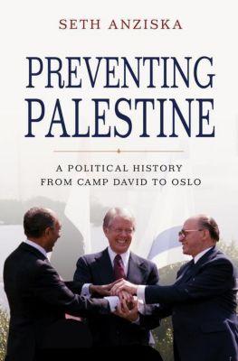 Preventing Palestine, Seth Anziska