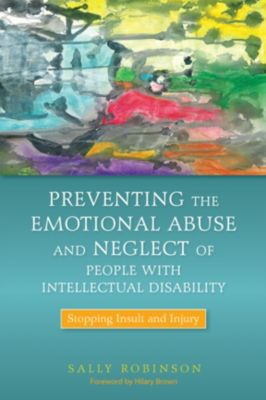 Preventing the Emotional Abuse and Neglect of People with Intellectual Disability, Sally Robinson
