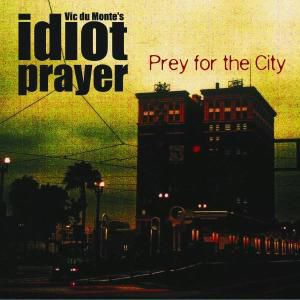 Prey For The City, Vic Dumonte's Idiot Prayers