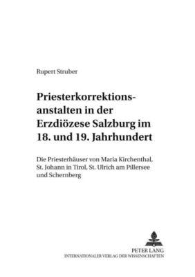 Priesterkorrektionsanstalten in der Erzdiözese Salzburg im 18. und 19. Jahrhundert, Rupert Struber