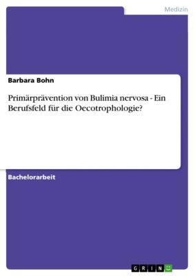 Primärprävention von Bulimia nervosa - Ein Berufsfeld für die Oecotrophologie?, Barbara Bohn