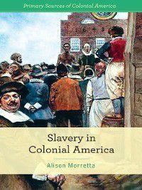 Primary Sources of Colonial America: Slavery in Colonial America, Alison Morretta