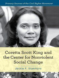 Primary Sources of the Civil Rights Movement: Coretta Scott King and the Center for Nonviolent Social Change, Jackie F. Stanmyre