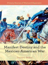 Primary Sources of Westward Expansion: Manifest Destiny and the Mexican-American War, Zachary Deibel