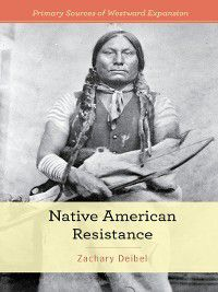 Primary Sources of Westward Expansion: Native American Resistance, Zachary Deibel