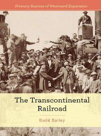 Primary Sources of Westward Expansion: The Transcontinental Railroad, Budd Bailey