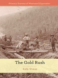 Primary Sources of Westward Expansion: The Gold Rush, Kate Shoup
