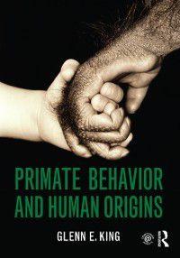 Primate Behavior and Human Origins, Glenn E. King