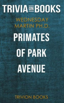 Primates of Park Avenue by Wednesday Martin Ph.D. (Trivia-On-Books), Trivion Books
