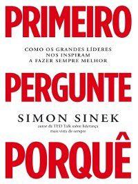 Primeiro Pergunte Porquê, Simon Sinek