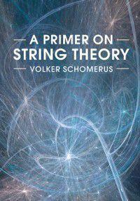 Primer on String Theory, Volker Schomerus