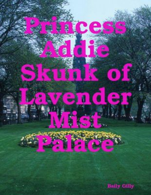 Princess Addie Skunk of Lavender Mist Palace, Baily Gilly