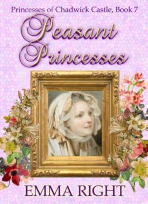Princesses Of Chadwick Castle Mystery & Adventure Series: Peasant Princesses (Princesses Of Chadwick Castle Mystery & Adventure Series, #7), Emma Right