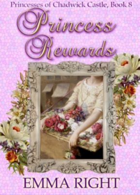 Princesses Of Chadwick Castle Mystery & Adventure Series: Princess Rewards (Princesses Of Chadwick Castle Mystery & Adventure Series, #8), Emma Right