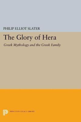 Princeton Classics: The Glory of Hera, Philip Elliot Slater