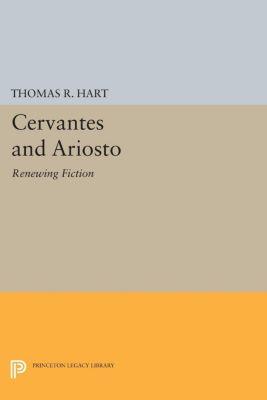 Princeton Essays in Literature: Cervantes and Ariosto, Thomas R. Hart