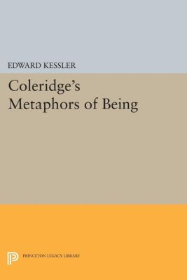 Princeton Essays in Literature: Coleridge's Metaphors of Being, Edward Kessler
