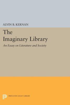 Princeton Essays in Literature: The Imaginary Library, Alvin B. Kernan