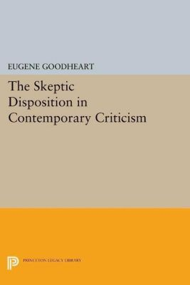Princeton Essays in Literature: The Skeptic Disposition In Contemporary Criticism, Eugene Goodheart