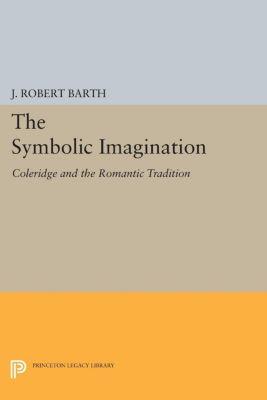 Princeton Essays in Literature: The Symbolic Imagination, J. Robert Barth