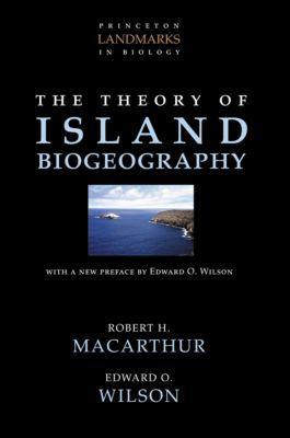 Princeton Landmarks in Biology: The Theory of Island Biogeography, Edward O. Wilson, Robert H. MacArthur