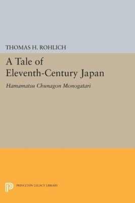 Princeton Legacy Library: A Tale of Eleventh-Century Japan