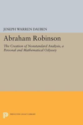Princeton Legacy Library: Abraham Robinson, Joseph Warren Dauben