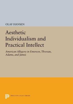 Princeton Legacy Library: Aesthetic Individualism and Practical Intellect, Olaf Hansen