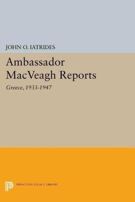 Princeton Legacy Library: Ambassador MacVeagh Reports, John O. Iatrides