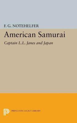 Princeton Legacy Library: American Samurai, F. G. Notehelfer