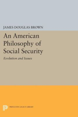 Princeton Legacy Library: An American Philosophy of Social Security, James Brown