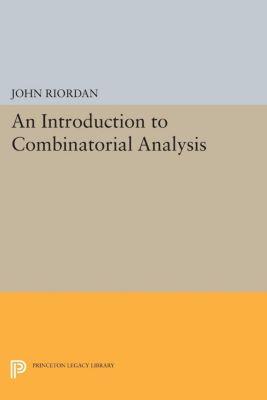 Princeton Legacy Library: An Introduction to Combinatorial Analysis, John Riordan