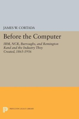 Princeton Legacy Library: Before the Computer, James Cortada