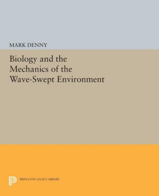 Princeton Legacy Library: Biology and the Mechanics of the Wave-Swept Environment, Mark Denny